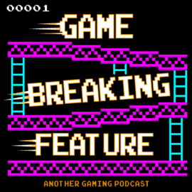 Podcast – Game Breaking Feature